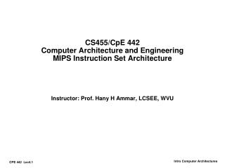 CS455/CpE 442 Computer Architecture and Engineering MIPS Instruction Set Architecture