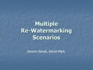 Multiple  Re-Watermarking Scenarios