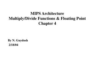 MIPS Architecture  Multiply/Divide Functions & Floating Point Chapter 4
