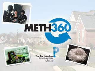 Presentation Goal : To educate you about the threat of meth.