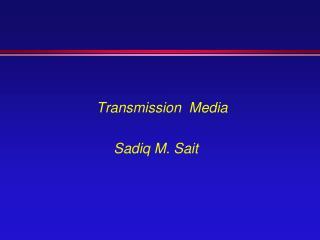 Transmission  Media Sadiq M. Sait