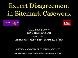 Expert Disagreement in Bitemark Casework