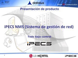 iPECS NMS (Sistema de gestión de red)  Todo bajo control