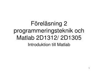 Föreläsning 2 programmeringsteknik och Matlab 2D1312/ 2D1305