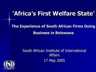 'Africa's First Welfare State' The Experience of South African Firms Doing Business in Botswana