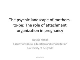 The psychic landscape of mothers-to-be: The role of attachment organization in pregnancy