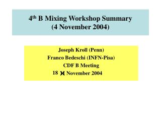 4 th  B Mixing Workshop Summary (4 November 2004)