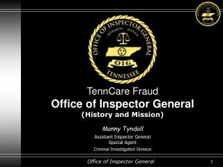 TennCare Fraud Office of Inspector General (History and Mission) Manny Tyndall