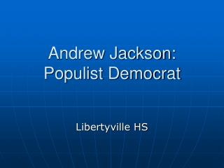Andrew Jackson:  Populist Democrat