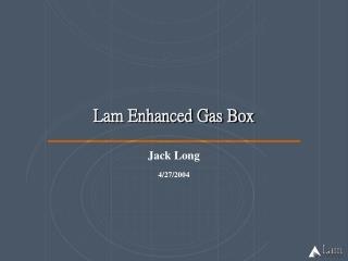 Lam Enhanced Gas Box