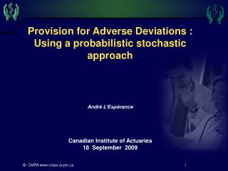 Provision for Adverse Deviations : Using a probabilistic stochastic approach Andr é  L'Esp érance