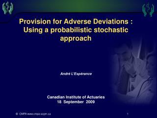 Provision for Adverse Deviations : Using a probabilistic stochastic approach Andr é  L'Esp érance