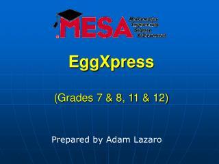 EggXpress  Grades 7  8, 11  12