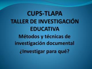 CUPS-TLAPA TALLER DE INVESTIGACIÓN EDUCATIVA