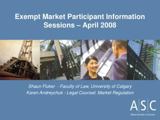 Exempt Market Participant Information Sessions – April 2008