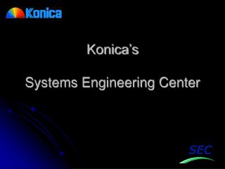 Konica's Systems Engineering Center