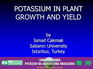 POTASSIUM IN PLANT GROWTH AND YIELD   by  Ismail Cakmak Sabanci University  Istanbul, Turkey