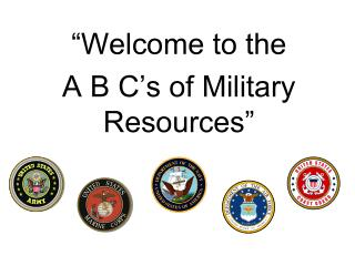 �Welcome to the  A B C�s of Military Resources�
