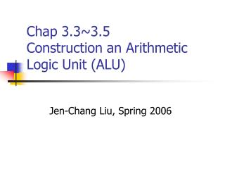 Chap 3.3~3.5 Construction an Arithmetic Logic Unit (ALU)