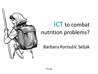 ICT to combat  nutrition problems? Barbara Koroušić Seljak