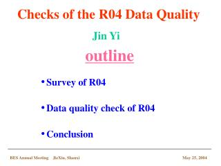 Survey of R04 Data quality check of R04 Conclusion