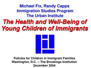 Michael Fix, Randy Capps  Immigration Studies Program The Urban Institute