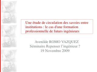 Avenilde ROMO VAZQUEZ Séminaire Repenser l'ingénieur ? 19 Novembre 2009