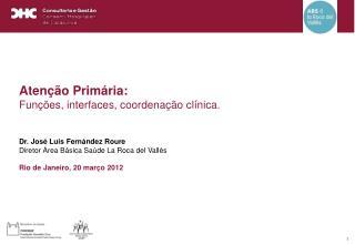 Aten��o Prim�ria: Fun��es, interfaces, coordena��o cl�nica. Dr. Jos� Luis Fern�ndez Roure