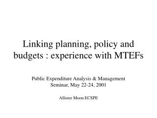 Linking planning, policy and budgets : experience with MTEFs