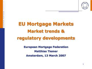 EU Mortgage Markets Market trends &  regulatory developments European Mortgage Federation