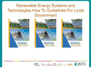 Renewable Energy Systems and Technologies How To Guidelines For Local Government