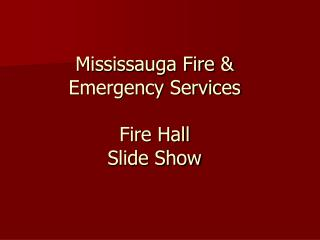 Mississauga Fire & Emergency Services Fire Hall Slide Show