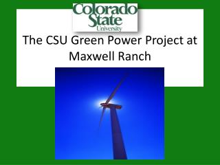 The CSU Green Power Project at Maxwell Ranch