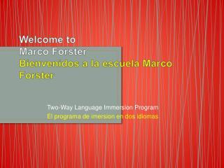 Welcome to  Marco Forster Bienvenidos  a la  escuela  Marco Forster