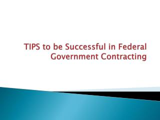 TIPS to be Successful in Federal Government Contracting