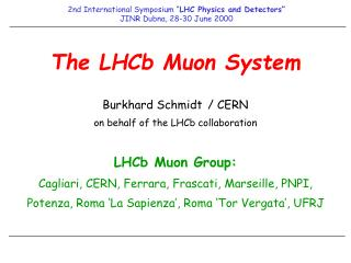 The LHCb Muon System Burkhard Schmidt 	/ CERN on behalf of the LHCb collaboration LHCb Muon Group: