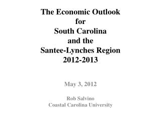 The Economic Outlook for  South Carolina  and the  Santee-Lynches Region  2012-2013