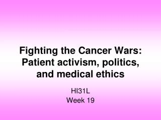 Fighting the Cancer Wars: Patient activism, politics, and medical ethics