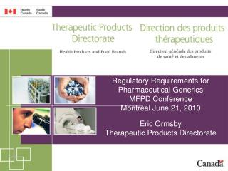 Regulatory Requirements for Pharmaceutical Generics MFPD Conference  Montreal June 21, 2010