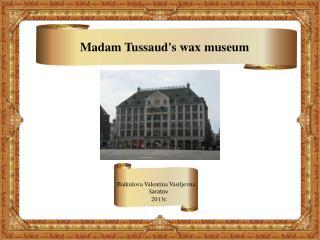 Madam  Tussaud's wax  museum