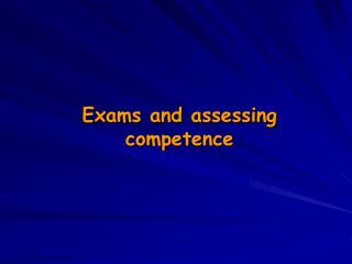 Exams and assessing competence