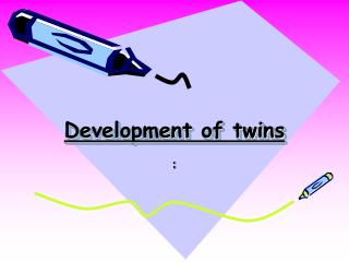 Development of twins