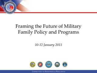 Framing the Future of Military Family Policy and Programs 10-12 January 2011