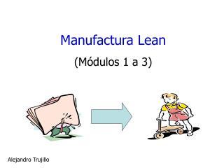 Manufactura Lean  (Módulos 1 a 3)