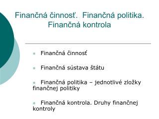 Finančná činnosť.  Finančná politika.  Finančná kontrola