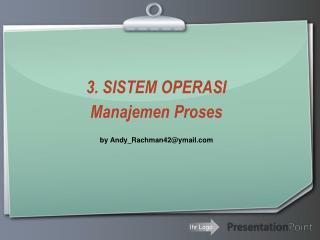 3.  SISTEM  OPERASI Manajemen Proses