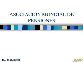 ASOCIACI�N MUNDIAL DE PENSIONES