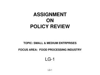 ASSIGNMENT ON POLICY REVIEW TOPIC: SMALL & MEDIUM ENTRPRISES FOCUS AREA:  FOOD PROCESSING INDUSTRY