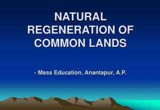 NATURAL REGENERATION OF COMMON LANDS - Mass Education, Anantapur, A.P.