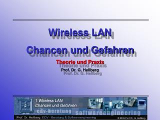 Wireless LAN Chancen und Gefahren Theorie und Praxis Prof. Dr. G. Hellberg
